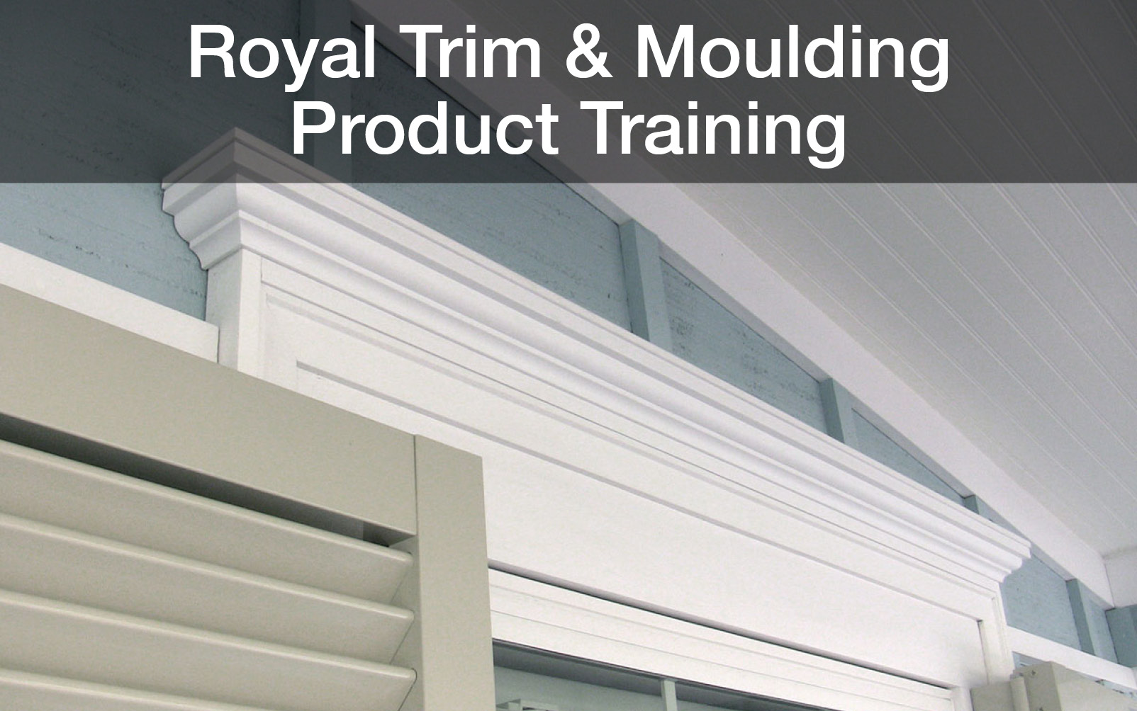 Royal Trim & Moulding Product Training